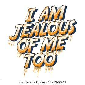 I am jealous of me too t shirt graphics, tee print design, vector, slogan.