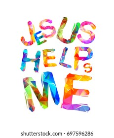 Jesus helps me. Vector colorful triangular letters