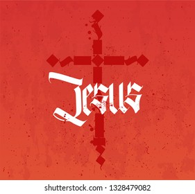 Jesus inscription and cross in gothic style of caligraphy. Christian poster with deep meaning. Blood and symbol of faith (the cross) and the Name of the Savior Jesus (Christ). Christian Lettering