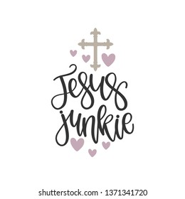 Jesus Junkie - Easter Hand Lettered Quote/Saying