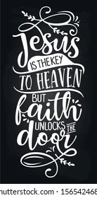Jesus is the key to heaven but faith unlocks the door - Inspirational blackboard handwritten quote, lettering message. Hand drawn phrase.