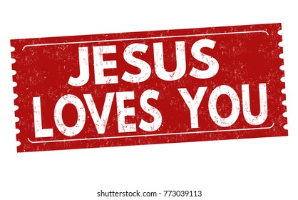 Jesus loves you grunge rubber stamp on white background, vector illustration