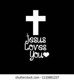 Jesus Loves You - Vector Inspirational quote. Design element for housewarming poster, t-shirt design. cross and Handwriting Fonts