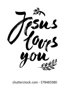 Jesus Loves You - Vector Inspirational quote. Design element for housewarming poster, t-shirt design. Modern brush lettering print. Hand lettering for your design.