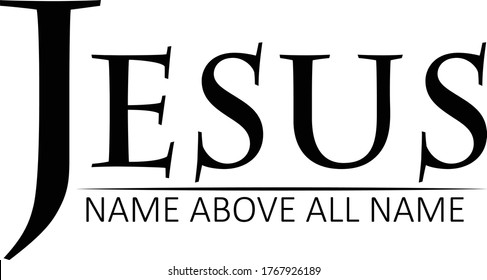 Jesus, Name above all name, Christian Faith, Typography for print or use as poster, card, flyer or T Shirt