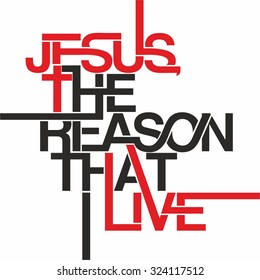 Jesus the reason that live