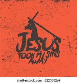 Jesus took my sins away