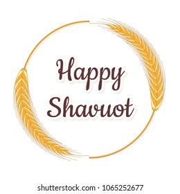 Jewish national holiday Shavuot. Picture of wheat ears. Vector illustration. Congratulatory inscription. Design for the formulation of a greeting card, banner, signboard, billboard, poster, cover.