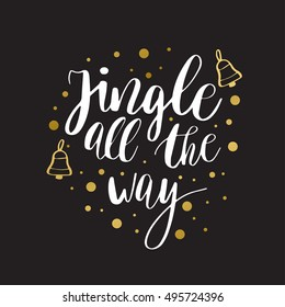 Jingle all the way. Christmas inspirational quote.