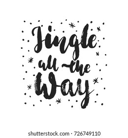 Jingle all the Way - hand drawn Christmas and New Year winter holidays lettering quote isolated on the white background. Fun brush ink inscription for photo overlays, greeting card or poster design