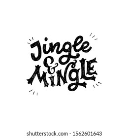 Jingle And Mingle handdrawn lettering inscription. Festive handwritten phrase for winter holiday banner, postcard, ecard, print. Typographic greeting text drawn with pen. Unique decorative font.