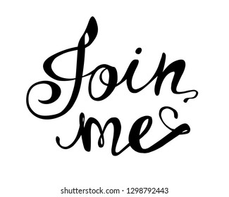 Join me. Hand written calligraphic vector inscription