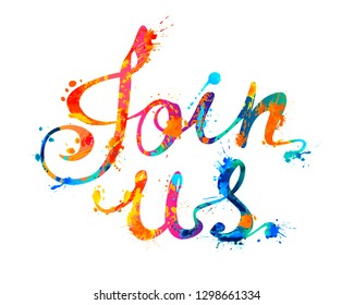 Join us. Calligraphic inscription of watercolor splash paint letters