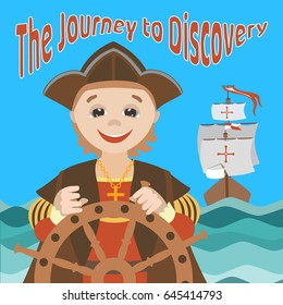 The Journey of Christopher Columbus. Cartoon Christopher Columbus on a ship in the sea. Vector image for your business and design. For kid education and postcards