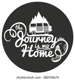 Journey is my home. Vintage vector inspirational and motivational poster with quote. Car, road, mountains, house, fishing man and trees. Lifestyle concept. T-shirt design or home decor element