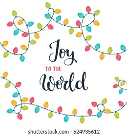 Joy to the world. Christmas hand lettering card with Christmas lights. Vector illustration