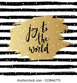 Joy to the world vector illustration. Hand drawn lettering. Golden brush stroke on striped background. Greeting card.