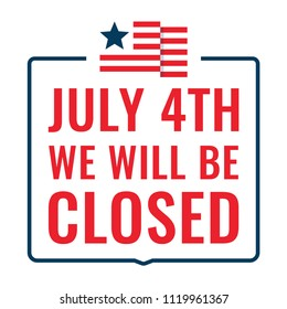 July 4th we will be closed sign. Badge, stamp. Flat vector illustration on white background.