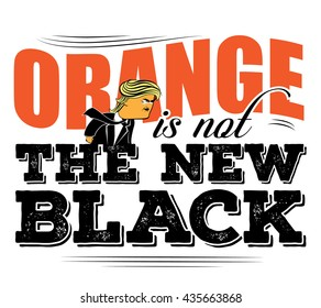 JUNE 12, 2016: Illustrative editorial cartoon of Donald Trump and saying orange is not the new black. EPS 10 vector.