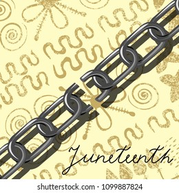 Juneteenth, Freedom Day. African-American Independence Day, June 19. The concept of a national holiday. Broken chain. Light coloured Background - African ornaments.