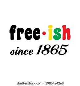 Juneteenth Free-ish Since June 19, 1865. Banner, t-shirt and greeting card design for Freedom or Emancipation day African-American