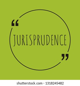 "Jurisprudence word concept. ""Jurisprudence"" on green background with quote. Use for cover, banner, blog."