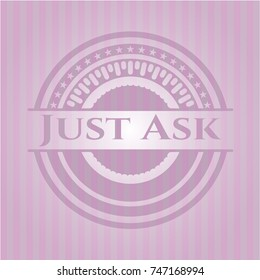 Just Ask retro style pink emblem