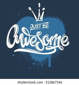 Just be awesome. Inspirational and motivational handwritten graffity lettering.