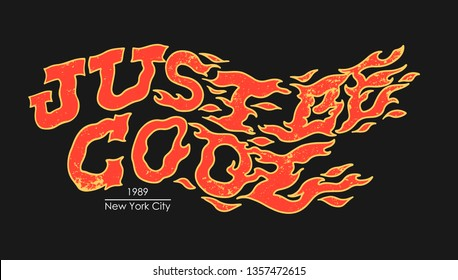 Just be cool slogan. Burning inscription. Typography graphic print, fashion drawing for t shirt