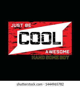 JUST BE COOL, typography t shirt design,vector illustration