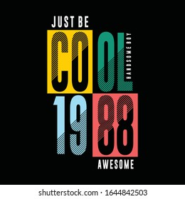 Just be cool typography t shirt design,vector illustration - Vector