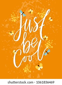 Just be cool. Vector motivational phrases. Lettering and calligraphy. greeting card