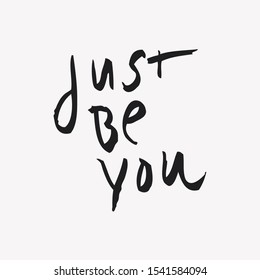 Just Be You. Inspirational quote. Handwritten motivational quote, note, in black ink and paintbrush. Girl power self-love message. Minimalist design card, art poster, social media post, design element