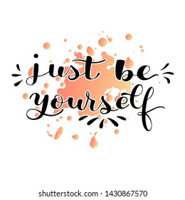 ''Just be yourself'' lettering typography poster. Vector illustration. For greeting card, gift, present. Inspirational quote on pink watercolor splach background.