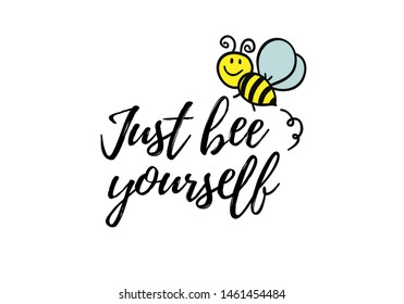 Just bee yourself phrase with doodle bee on white background. Lettering poster, card design or t-shirt, textile print. Inspiring creative motivation quote placard.
