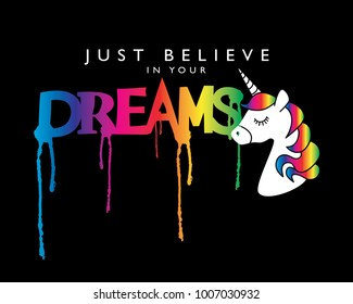Just believe in your dreams inspirational quote and unicorn drawing / Textile graphic t shirt print / Vector illustration design