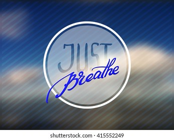 Just breathe. creative graphic poster for your design. lettering. hand drawn calligraphy. summer. Sky and sea