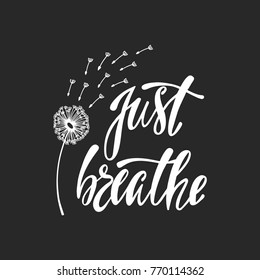 Just breathe. Inspirational quote about freedom. Modern calligraphy phrase with hand drawn dandelion. Simple vector lettering for print and poster. Typography design.