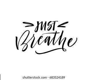 Just breathe phrase. Ink illustration. Modern brush calligraphy. Isolated on white background.