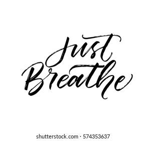 Just breathe postcard. Ink illustration. Modern brush calligraphy. Isolated on white background.