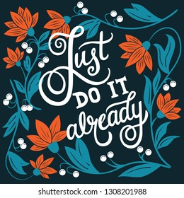 Just do it already, hand lettering typography modern poster design, vector illustration