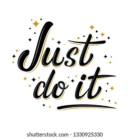 Just do it motivation lettering sign with stars. Handwritten modern brush lettering on white background. Text for postcard, T-shirt print design, banner, poster, web, icon. Isolated vector