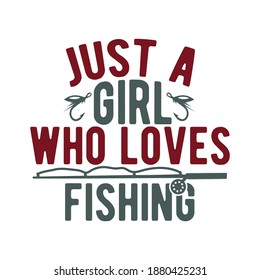 Just A Girl Who Loves Fishing. Fishing Design, Fishing Lovers, Funny Fishing, Typography Lettering Design, Printing For T shirt, Banner, Poster, Mug Etc, Vector Illustration