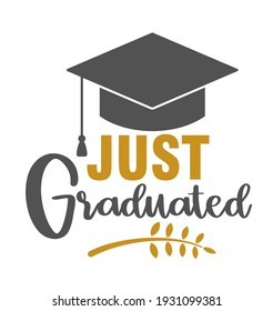 Just graduated .Graduation congratulations at school, university or college. Trendy calligraphy inscription