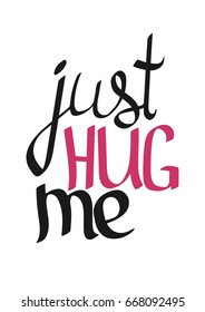 Just hug me, isolated hand lettering, words design template, vector illustration