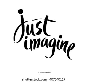 Just imagine. Inspirational quote, vector calligraphy. Black modern lettering isolated on white background. brush lettering.