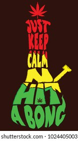 'Just Keep Calm And Hit A Bong' quote typography in the shape of BONG by using red, yellow and green color.