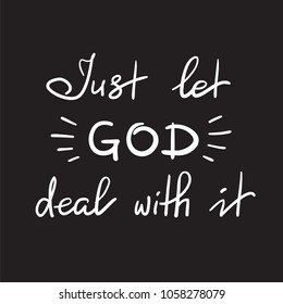 Just let God deal with it - motivational quote lettering, religious poster. Print for poster, prayer book, church leaflet, t-shirt, postcard, sticker. Simple cute vector