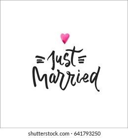 Just married postcard. Phrase for Wedding card. Modern brush calligraphy with watercolor heart isolated on white background.