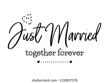 Just married. Together forever. Wedding typography design. Groom and bride marriage quote with heart. Vector lettering phrase. Calligraphy for couple. Love phrase for invitations.